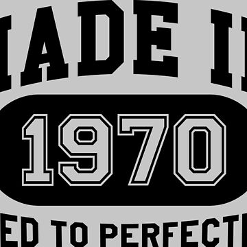 Made In 1970 Aged To Perfection by mulyades