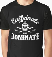 Caffeinate And Dominate Graphic T-Shirt