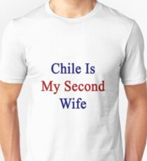 Chile Is My Second Wife  T-Shirt