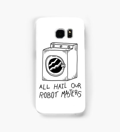 All hail our robot masters - washing mashine Samsung Galaxy Case/Skin