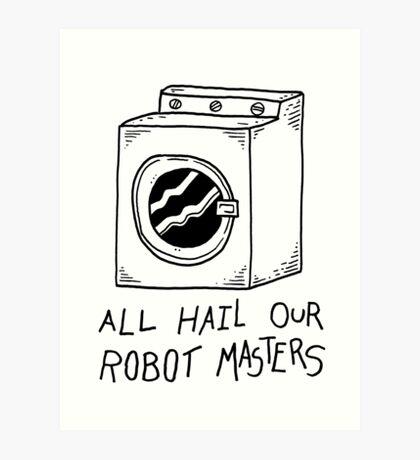 All hail our robot masters - washing mashine Art Print
