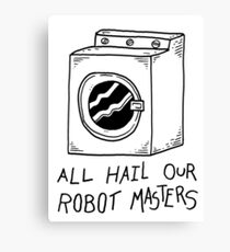 All hail our robot masters - washing mashine Canvas Print