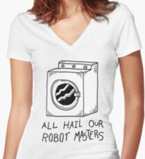All hail our robot masters - washing mashine Women's Fitted V-Neck T-Shirt