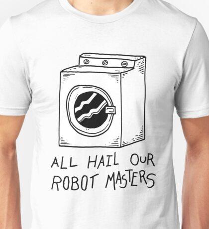 All hail our robot masters - washing mashine Unisex T-Shirt