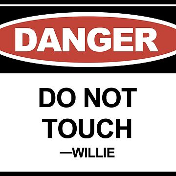 Do Not Touch Willie by jerrygrey