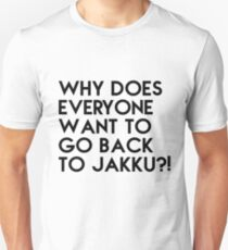 WHY DOES EVERYONE WANT TO GO BACK TO JAKKU?! T-Shirt