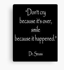 Dr. Seuss, Dont cry because its over, smile because it happened. on BLACK  Canvas Print