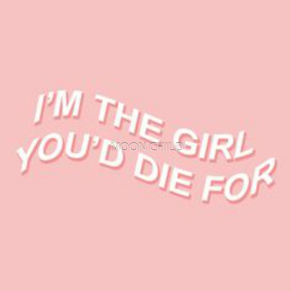 I'M THE GIRL YOU'D DIE FOR by MOON CHILD