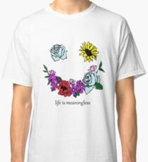 Life is meaningless Classic T-Shirt