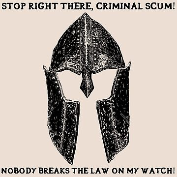 Nobody Breaks the Law on my Watch! by EthanWilson98