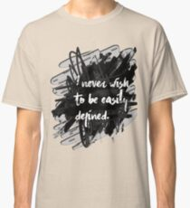 I never wish to be easily defined. Classic T-Shirt
