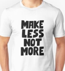 Make less not more T-Shirt