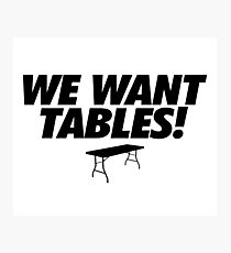 Wrestling - We Want Tables Photographic Print