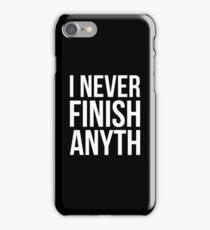 I NEVER FINISH ANYTH iPhone Case/Skin
