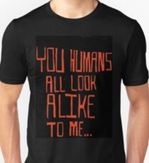 You Humans All Look Alike To Me Unisex T-Shirt