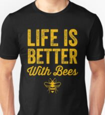 Life is better with bees - funny beekeeper Unisex T-Shirt