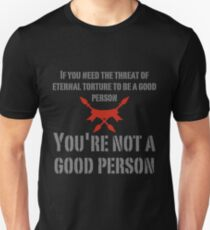 If You Need the Threat of Hell Unisex T-Shirt