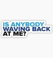 Is Anybody Waving Back at Me? Sticker