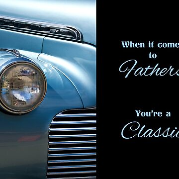 When it Comes to Dads, You're a Classic by SalonOfArt