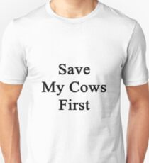 Save My Cows First  T-Shirt
