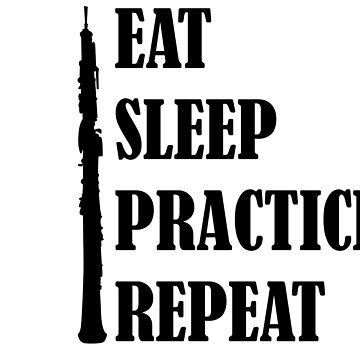 Eat Sleep Practice Repeat: Oboe by dweebcocreation