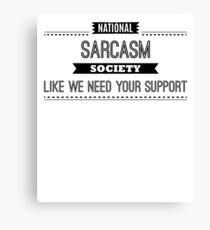 National Sarcasm Society - Funny Saying  Canvas Print