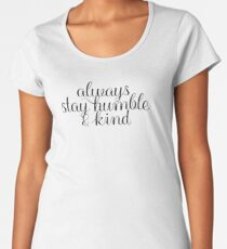 Always Stay Humble and Kind Women's Premium T-Shirt