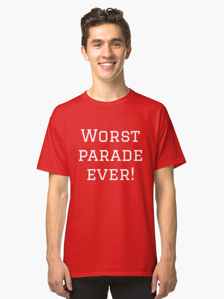 Worst Parade Ever - Supporters T Classic T-Shirt Front