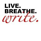 Live. Breathe. Write. by ashwords