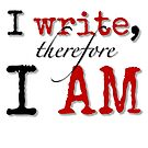 I Write, Therefore, I Am by ashwords