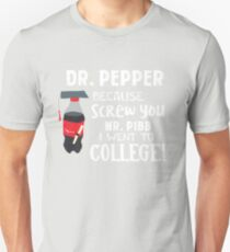 Pepper This Dr because Screw you Mr. Pibb I went to College T-Shirt