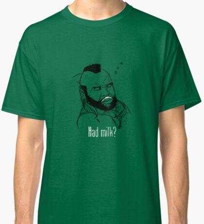 Had Milk? Classic T-Shirt
