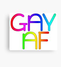 Gay AF - Show your pride with pride! Canvas Print