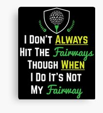 I Don't Always Hit The Fairways Canvas Print