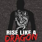 Rise Like A Dragon by Yakuza Fan