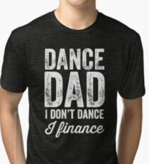 Dance dad I don't dance I finance Tri-blend T-Shirt