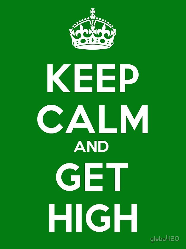 "Getting High Off Fashion: ""Keep Calm And Get High"" By Gleba420"