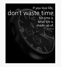 Don´t Waste Time Photographic Print