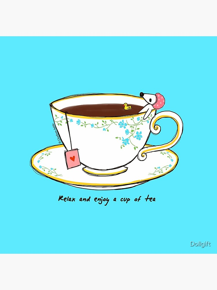 Relax And Enjoy A Cup Of Tea by Dollgift