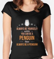 Always Be Yourself Unless You Can Be A Penguin Then Always Be A Penguin Women's Fitted Scoop T-Shirt