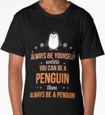 Always Be Yourself Unless You Can Be A Penguin Then Always Be A Penguin Long T-Shirt