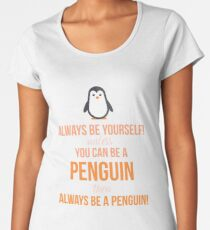 Always Be Yourself Unless You Can Be A Penguin Then Always Be A Penguin Women's Premium T-Shirt