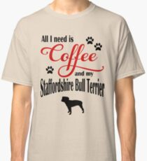 Coffee and My Staffordshire Bull Terrier Classic T-Shirt