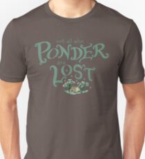 Not all who who ponder are lost Unisex T-Shirt