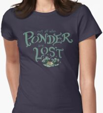 Not all who who ponder are lost Women's Fitted T-Shirt