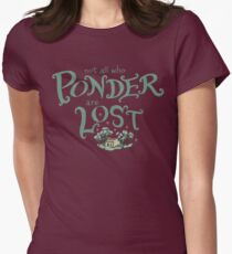 Not all who who ponder are lost Womens Fitted T-Shirt