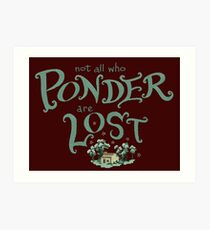 Not all who who ponder are lost Art Print
