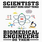 Scientists Dream, Biomedical Engineers Do - Funny Biomedical Engineer T-shirt by TeeHome