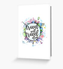Travel Well, Travel Often Greeting Card