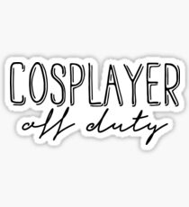Cosplayer off duty (black text) Sticker